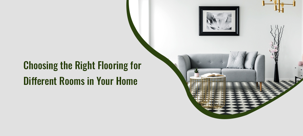 Choosing the Right Flooring for Different Rooms in Your Home
