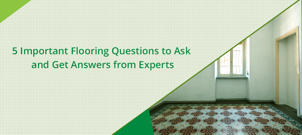 5 Important Flooring Questions to Ask and Get Answers from Experts